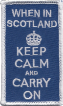 When in Scotland Keep Calm and Carry On Embroidered Badge (a481)